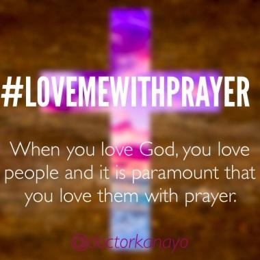 Love me with prayer