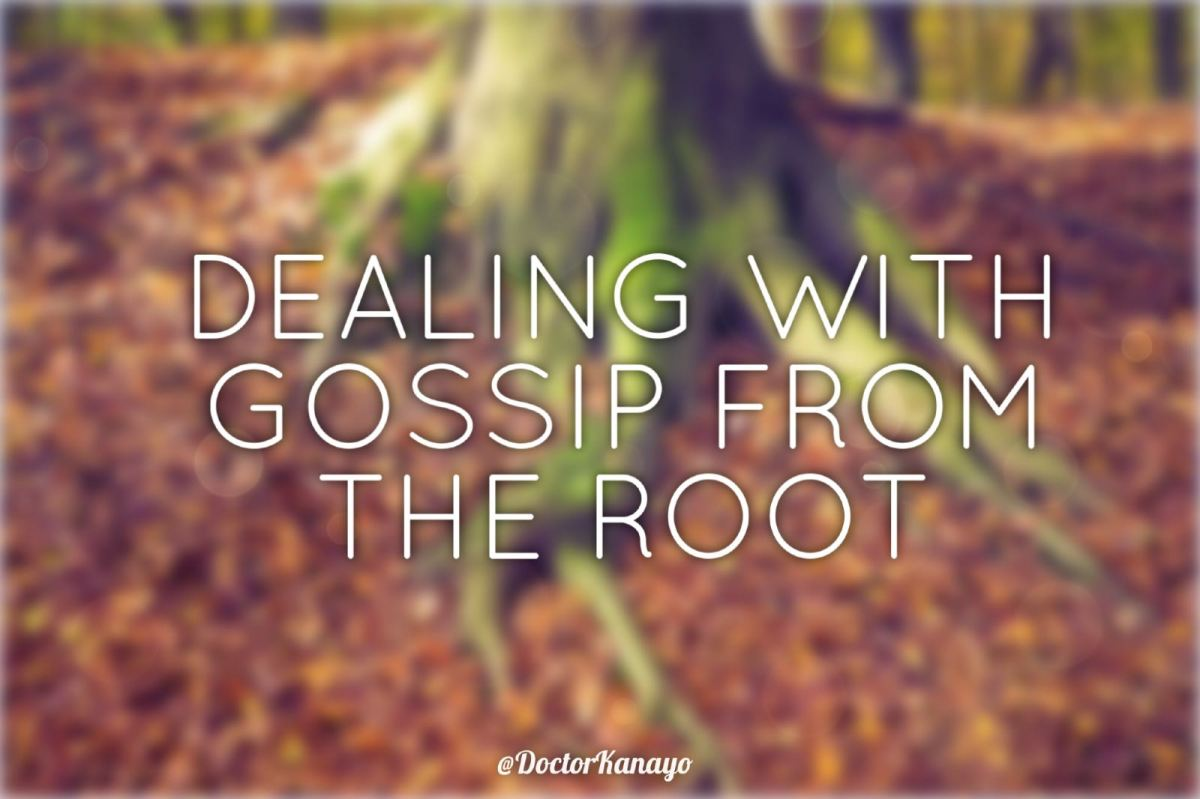 Dealing with gossip from the root | 'He said, She said'