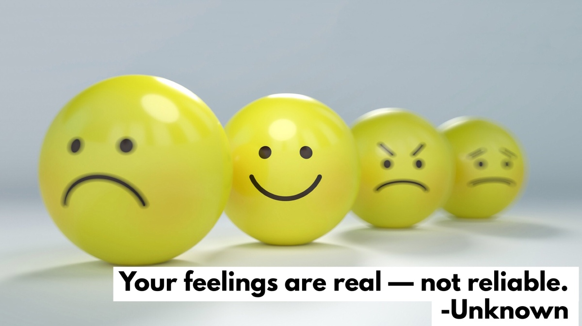 Your feelings are real — not reliable